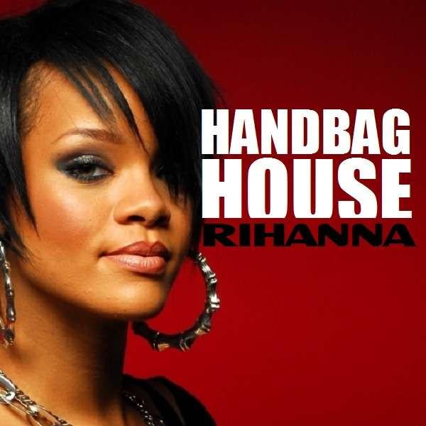 Handbag House - Rihanna